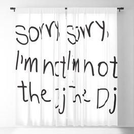 Sorry, I'm not a Dj Blackout Curtain