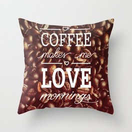 Coffee makes me love mornings Throw Pillow