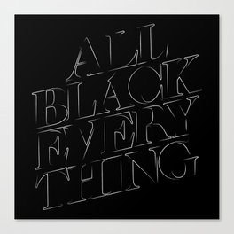 All Black Everything Canvas Print
