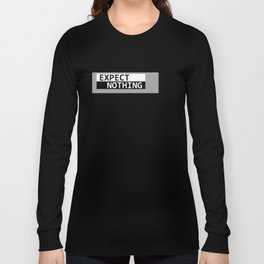 Expect Nothing Long Sleeve T-shirt