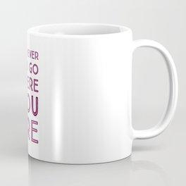 Wherever you go, there you are Coffee Mug