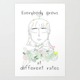 Everybody grows at different rates Art Print