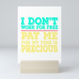 """""""I Don't Work For Free Pay Me For My Time Is Precious"""" tee design. Awesome and absolute gift too!   Mini Art Print"""