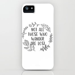 Not All Those Who Wander Are Lost (Black and White) iPhone Case