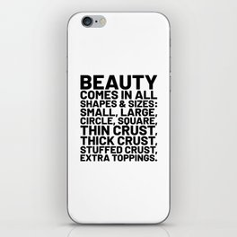Beauty Comes in All Shapes and Sizes Pizza iPhone Skin