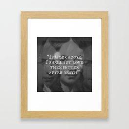 Elizabeth Barret Browning - And if God Choose, I shall But Love Thee Better After Death Framed Art Print