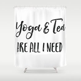 Yoga and tea are all I need Shower Curtain