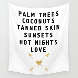 PALM TREES - TANNED SKIN - SUNSETS - HOT NIGHTS - LOVE Wall Tapestry