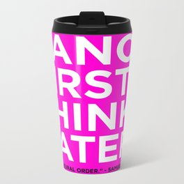 Dance first. Think later.  Metal Travel Mug