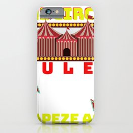 Circus Lover The Circus Rules I Only Go For The Trapeze Acts iPhone Case
