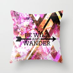 BE WILD AND WANDER Bold Colorful Wanderlust Hipster Explore Nature Typography Abstract Art Painting Throw Pillow