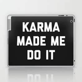 Karma Made Me Do It Funny Quote Laptop & iPad Skin
