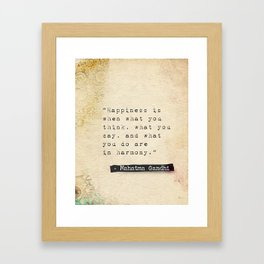 Happiness is when what you think, what you say, and what you do are in harmony. Framed Art Print