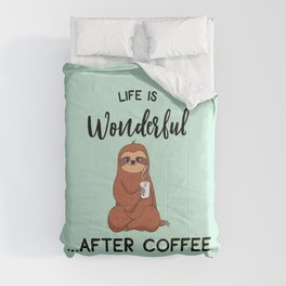 Life Is Wonderful, After Coffee, Funny Cute Sloth Quote Comforters