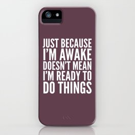 Just Because I'm Awake Doesn't Mean I'm Ready To Do Things (Eggplant) iPhone Case