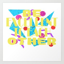 Here's A Great 80's design A Colorful 80's Design Saying Be Excellent To Each Other T-shirt Design Art Print