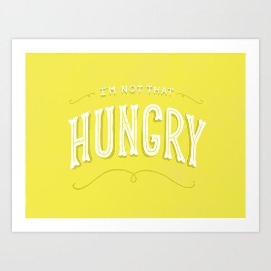 I'm Not That Hungry Art Print