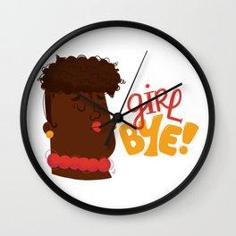 Girl Bye! Wall Clock