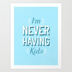 I'm Never Having Kids Art Print