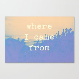 where I came from Canvas Print