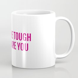 Times are tough but so are you Coffee Mug