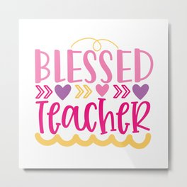 Blessed Teacher - Funny School humor - Cute typography - Lovely teacher quotes illustration Metal Print