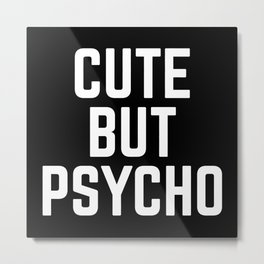 Cute But Psycho Funny Quote Metal Print