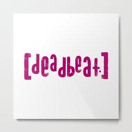 deadbeat. Metal Print