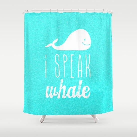 I Speak Whale Shower Curtain