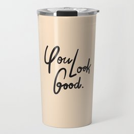 you look good Travel Mug