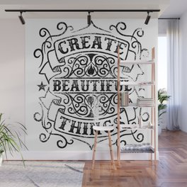 Create Beautiful Things Quote Vintage Wall Mural
