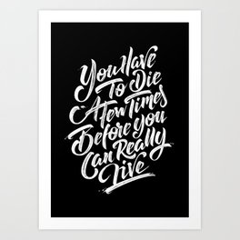 """You Have To Die a Few Times Before You Can Really Live"" Art Print"