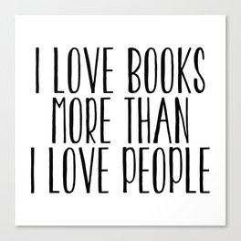I Love Books More Than I love People Canvas Print