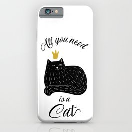 All you need is Cat iPhone Case