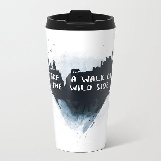 Walk on the wild side Metal Travel Mug