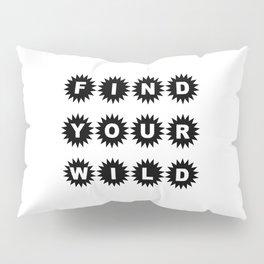 Find your wild Pillow Sham