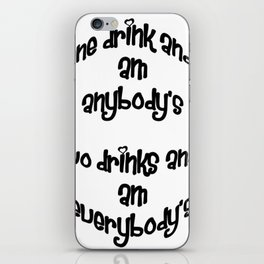 One Drink and I Am Anybody's iPhone Skin