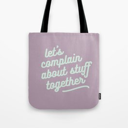 let's complain about stuff together Tote Bag
