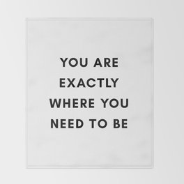 You are exactly where you need to be Throw Blanket