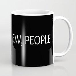 Ew, People Funny Quote Coffee Mug