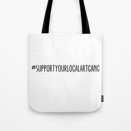 #supportyourlocalartgang Tote Bag
