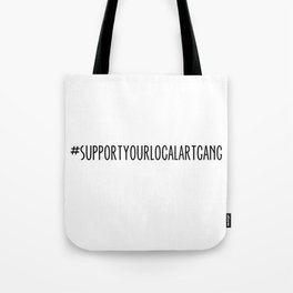 #supportyourlocalartgang Tote Bag