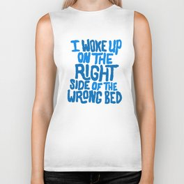 I woke up on the right side of the wrong bed. Biker Tank