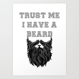 Trust me I have a Beard Art Print