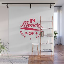 In Memory of When I Cared Wall Mural