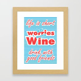 Less Worries, More Wine, Life is Short, Drink With Good Friends Framed Art Print