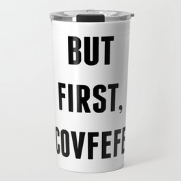 But First, Covfefe Travel Mug