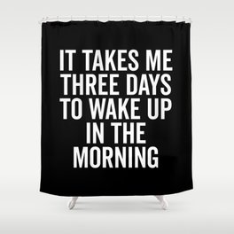 Three Days Wake Up Funny Quote Shower Curtain