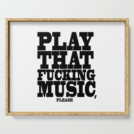 Play the fucking music Serving Tray