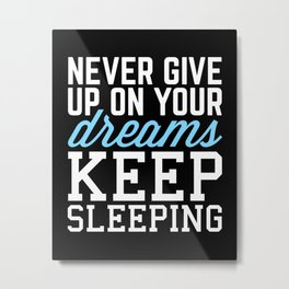 Never Give Up Dreams (Black) Funny Quote Metal Print